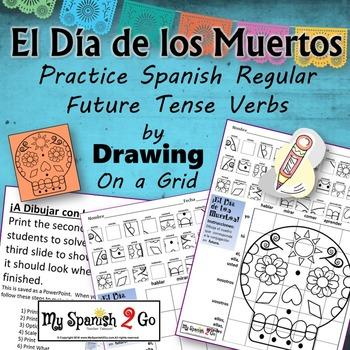 ¡EL DIA DE LOS MUERTOS!  SPANISH REGULAR FUTURE TENSE VERBS Draw on Grid