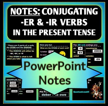 Spanish 1: -ER and -IR Verb Conjugation in the Present Tense - PowerPoint Notes
