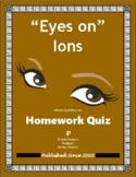 """Eyes on"" Ions Homework Quiz"