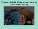 (First Grade/DRA 10) Writing Activity for Down by the Swamp
