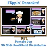 """Pancake Day Presentation -""""Flippin' Pancakes"""
