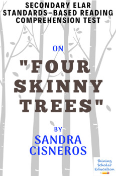 """Four Skinny Trees"" by Sandra Cisneros MC Reading Comprehension Test"