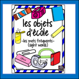 (French) - School objects - objets d'école - sight words - mots fréquents