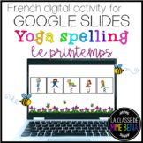 {French Yoga Spelling} Le printemps - a GOOGLE SLIDES resource