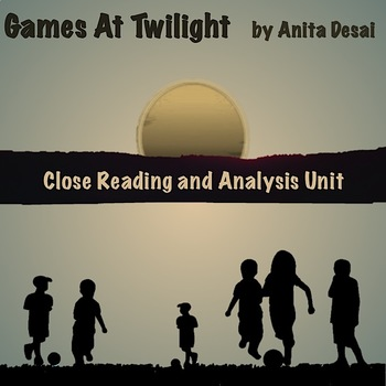 """Games At Twilight"" by Anita Desai: Close Reading and Anaylsis Unit"