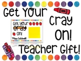 """""""Get Your Cray On"""" Teacher Gift!"""
