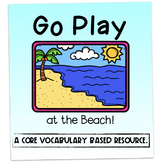 """""""Go Play at the Beach"""" Core Vocabulary Interactive Literac"""