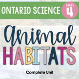 ONTARIO SCIENCE: Gr.4 Animal Habitats Inquiry Unit & BONUS