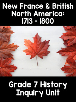 {Grade 7} Unit 1: New France and British North America: Inquiry Activities