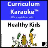 'HEALTHY KIDS' ~ Curriculum Karaoke™ MP4 Song & Lyrics for