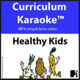 'HEALTHY KIDS' ~ Curriculum Karaoke™ MP4 Song & Lyrics for