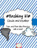 #Hashtag it!# Clouds and Weather- Topic and Main Idea Practice with a twist!