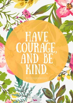 """Have Courage and Be Kind"" - Quote Poster"