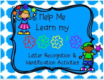 Help Me Learn My ABC's! Letter Recognition and Identification Activities