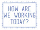 """How Are We Working?"" Sign"