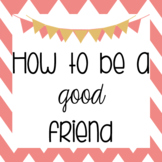 """How To Be A Good Friend"" Writing Pages/Worksheets"
