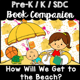 """""""How Will We Get to the Beach?"""" Book Companion for Pre-K T-K Kindergarten, SDC"""