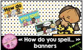 """""""How do you spell..."""" banners"""