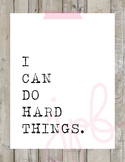 """""""I Can Do Hard Things"""""""