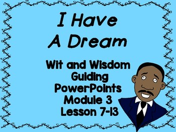 'I Have a Dream' Wit and Wisdom PowerPoints (Module 3 Lessons 7-13)