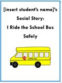 """I Ride the School Bus Safely"" Social Story - EDITABLE"