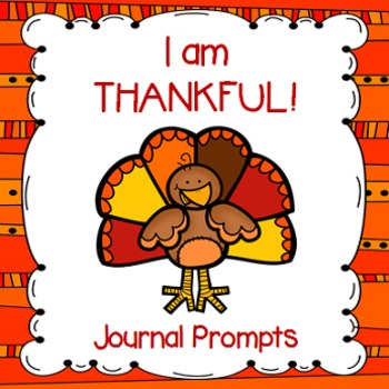 """""""I am Thankful"""" Journal Prompts (Perfect for Thanksgiving or any time!)"""