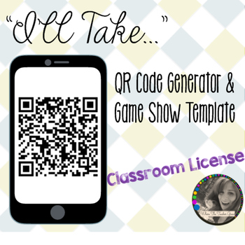 """I'll Take..."" QR Code Generator and Game Show Templatae - Classroom License"