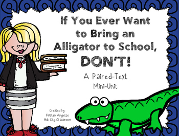 """""""If You Ever Want to Bring an Alligator to School, Don't!"""" Paired Text Mini-Unit"""
