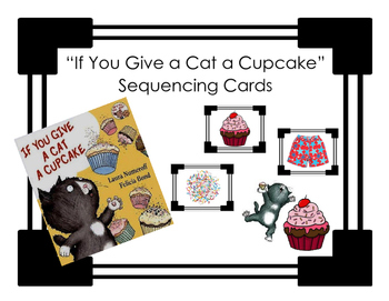 """""""If You Give a Cat a Cupcake"""" - Sequencing Cards"""