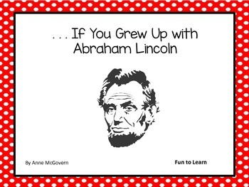 . . . If You Grew Up with Abraham Lincoln