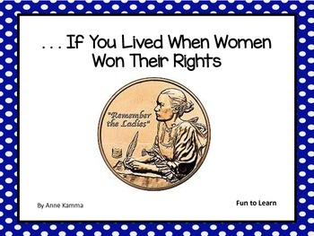 . . . If You Lived When Women Won Their Rights ~ 36 pgs of