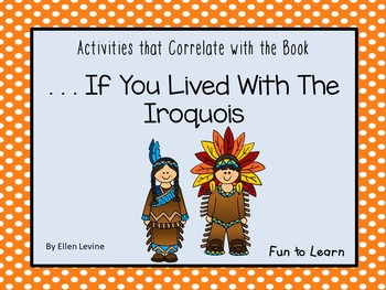 . . . If You Lived with the Iroquois ~ 34 pgs. Common Core