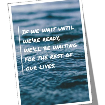 """If we wait until we're ready..."""