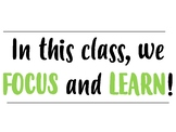 """""""In this class, we FOCUS and LEARN."""" Posters"""