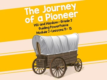 'Journey of a Pioneer' Wit and Wisdom Guiding PowerPoints Module 2 Lessons 11-15