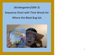 (Kindergarten/DRA 3) Sequence Chart with Time Words for Where the Black Bug Sat