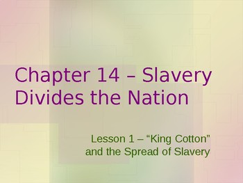 """Slavery Divides the Nation - """"King Cotton"""" and the Spread of Slavery"""