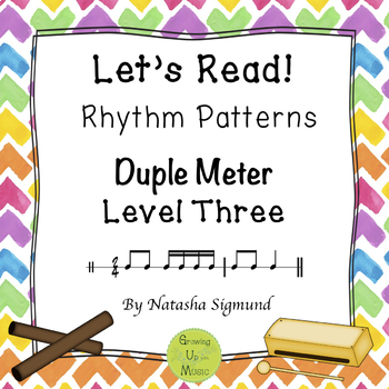 """Let's Read!"" RHYTHM Patterns: DUPLE METER, LEVEL THREE"