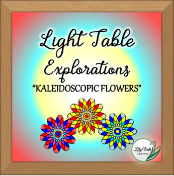 "**Light Table Explorations- ""Kaleidoscopic Flowers"" by LilyVale Learning"