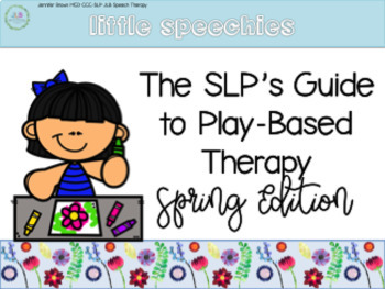 [Little Speechies] The SLP's Guide to Play-Based Therapy: SPRING Edition