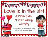 {{Love is in the air! A Valentine's Day Main Idea Matchmak
