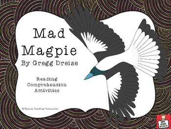 """Mad Magpie"" by Gregg Dreise - reading comprehension activities"