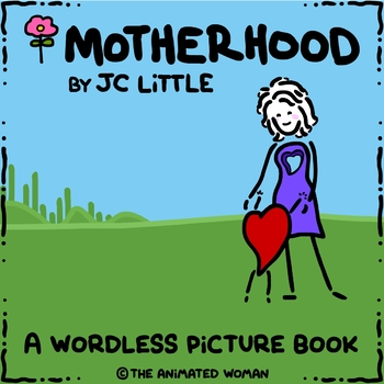 """Motherhood"" - A Wordless Picture Book by JC Little"