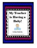 """""""My Teacher is Having a Baby"""" Class Book"""