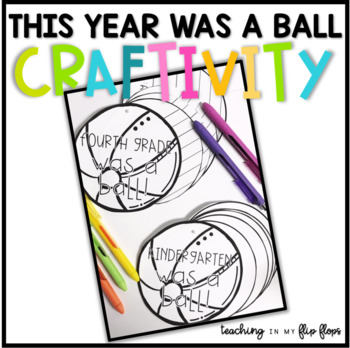 """""""My Year was a Ball"""" End of the Year Craftivity & Bulletin Board Title"""