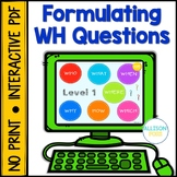 NO PRINT Asking WH Questions Speech Therapy Distance Learning