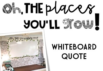 """Oh, the places you'll grow!"" Whiteboard Quote"