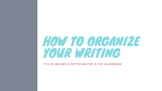 """Organizing Your Writing"" (Presentation for Middle School)"