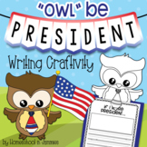 """Owl"" Be President Writing Craftivity"