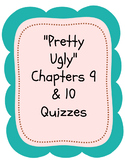 """Pretty Ugly"" Chapters 9 and 10 Quizzes"
